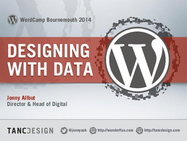 http://wonderflux.com@jonnyauk http://tancdesign.com DESIGNING WITH DATA Jonny Allbut Director & Head of Digital http://w...
