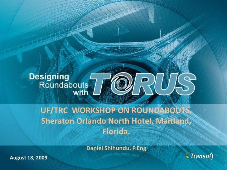 UF/TRC  WORKSHOP ON ROUNDABOUTS, <br />Sheraton Orlando North Hotel, Maitland, Florida.<br />Daniel Shihundu, P.Eng<br />A...