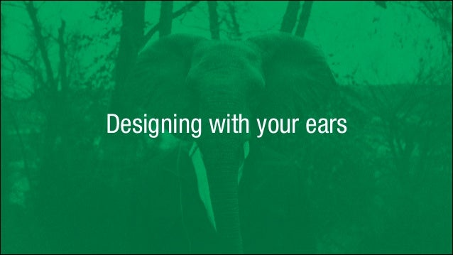 Designing with your ears (or how to ensure your product gets used)
