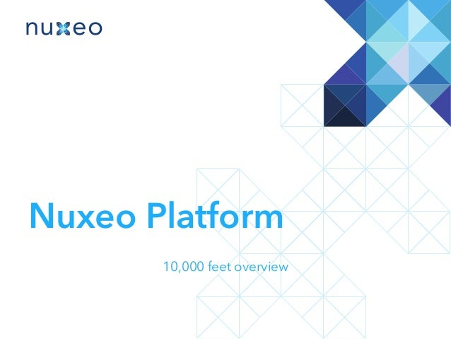 Nuxeo Platform 10,000 feet overview