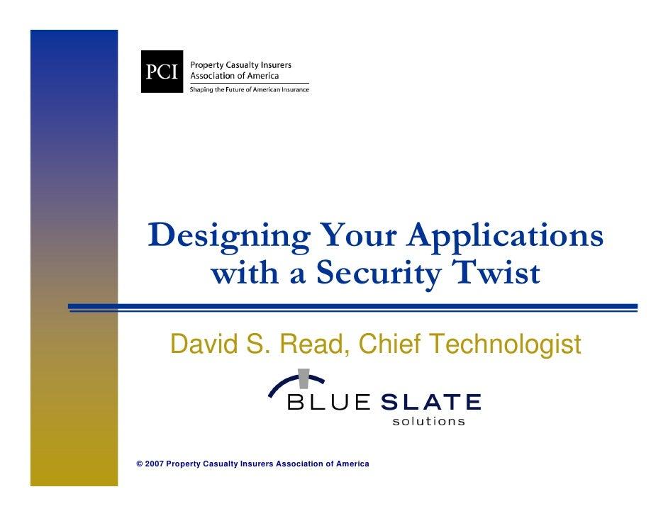 Designing Your A li i   D i i Y        Applications      with a Security Twist                    y        David S. Read, ...