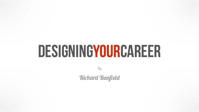 designingyourcareer            By      Richard Banfield