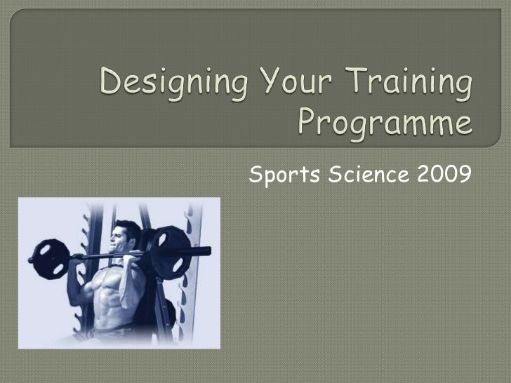 Designing Your Training Programme<br />Sports Science 2009<br />
