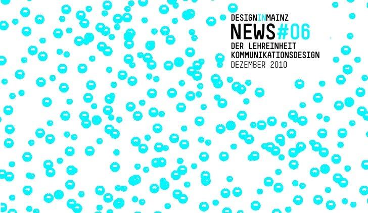 DESIGNINMAINZNEWS#     06DERLEHREINHEITKOMMUNIKATIONSDESIGNDEZEMBER 2010