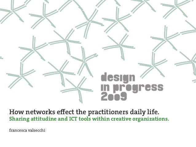 How networks effect the practitioners daily life. Sharing attitudine and ICT tools within creative organizations. francesc...