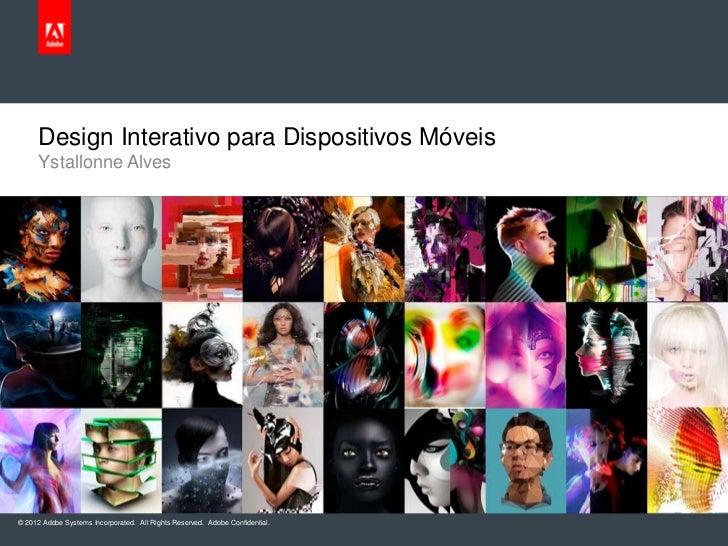 Design Interativo para Dispositivos Móveis     Ystallonne Alves© 2012 Adobe Systems Incorporated. All Rights Reserved. Ado...