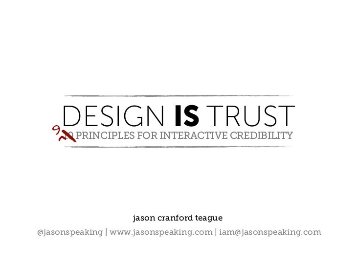9    DESIGN IS TRUST     ^     10 PRINCIPLES FOR INTERACTIVE CREDIBILITY                    jason cranford teague@jasonspe...