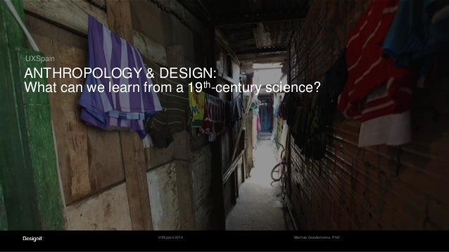 UXSpain ANTHROPOLOGY & DESIGN: What can we learn from a 19th-century science? Maritza Guaderrama, PhDUXSpain 2014