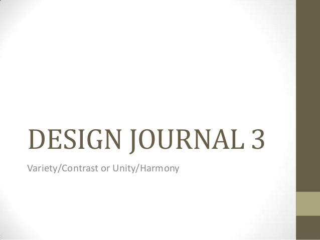 DESIGN JOURNAL 3 Variety/Contrast or Unity/Harmony