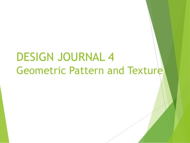 DESIGN JOURNAL 4 Geometric Pattern and Texture