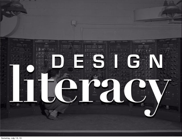 literacyliteracy D E S I G ND E S I G N Saturday, July 13, 13