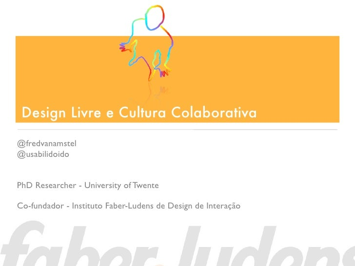 Design Livre e Cultura Colaborativa@fredvanamstel@usabilidoidoPhD Researcher - University of TwenteCo-fundador - Instituto...