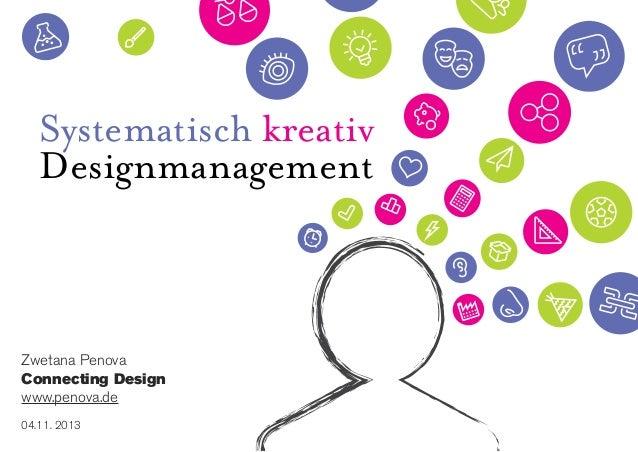 Systematisch kreativ Designmanagement  Zwetana Penova Connecting Design www.penova.de 04.11. 2013
