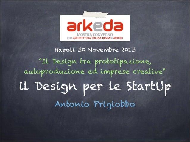 """Napoli 30 Novembre 2013  """"Il Design tra prototipazione, autoproduzione ed imprese creative""""  il Design per le StartUp Anto..."""