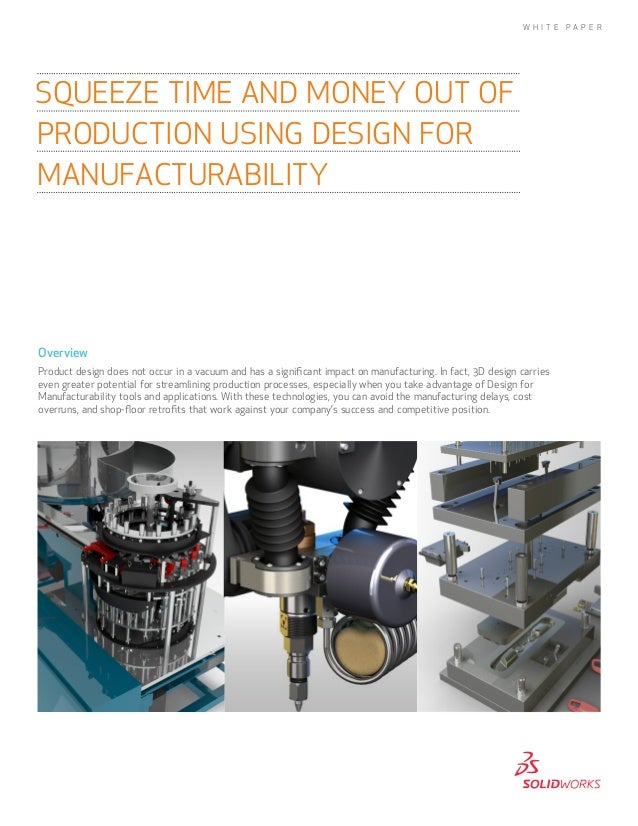 Overview Product design does not occur in a vacuum and has a significant impact on manufacturing. In fact, 3D design carri...