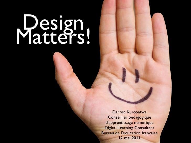 DesignMatters!                 Darren Kuropatwa              Conseillier pedagogique             d'apprentissage numérique...
