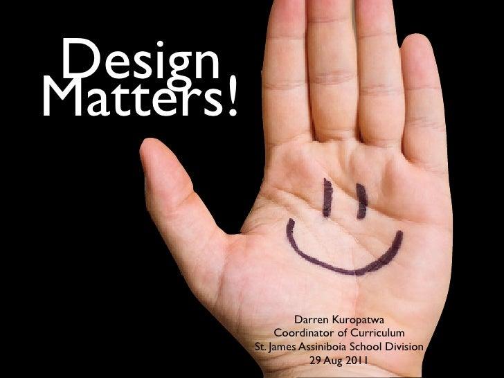 DesignMatters!                    Darren Kuropatwa                Coordinator of Curriculum           St. James Assiniboia...