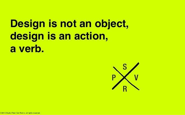 Studio Peter Van Riet // Design is not an object, design is an action, a verb.
