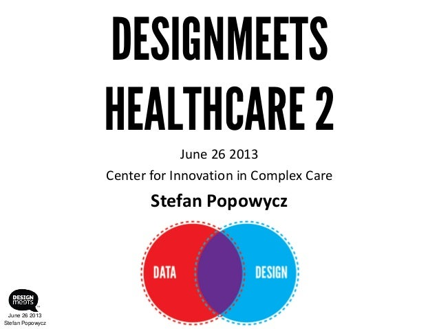 Design Meets Healthcare - Stefan Popowycz Presentation (Data Meets Design) - June 26 2013