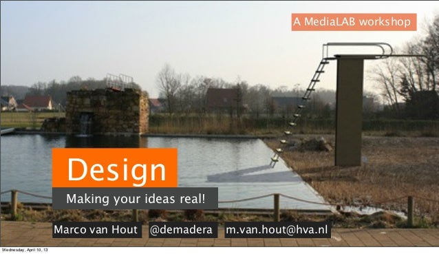 A MediaLAB workshop                            Design                            Making your ideas real!                  ...