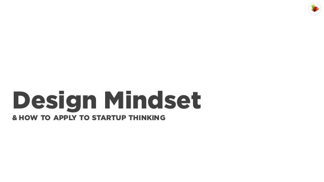Design Mindset & HOW TO APPLY TO STARTUP THINKING