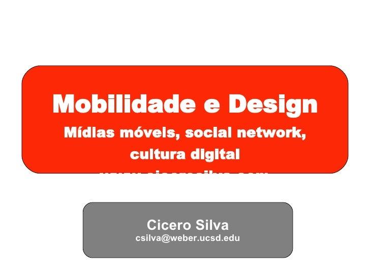 Mobilidade e Design Mídias móveis, social network, cultura digital www.cicerosilva.com Cicero Silva [email_address]