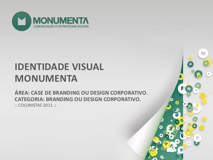 IDENTIDADE VISUAL <br />MONUMENTA<br />ÁREA: CASE DE BRANDING OU DESIGN CORPORATIVO.<br />CATEGORIA: BRANDING OU DESIGN CO...