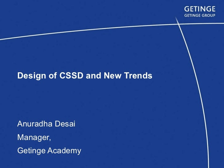 Design of CSSD and New Trends Anuradha Desai Manager, Getinge Academy