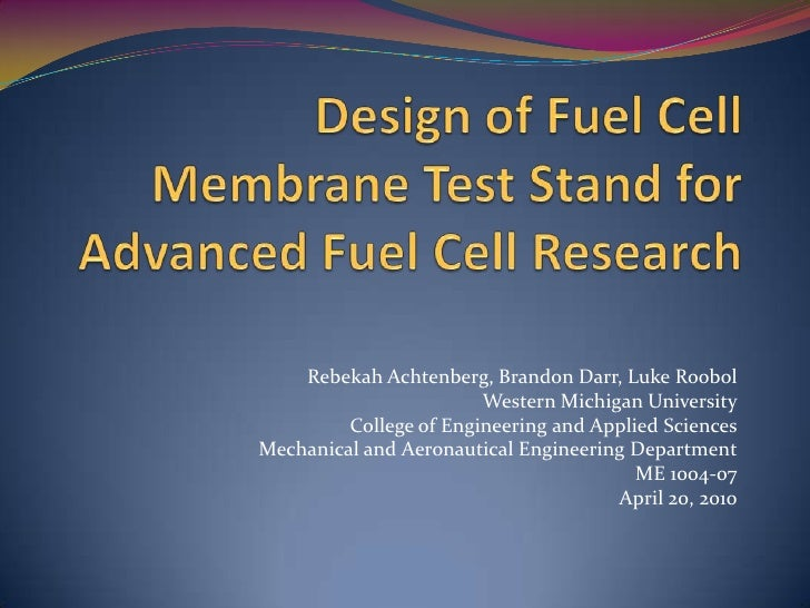 Design of Fuel Cell Membrane Test Stand for Advanced Fuel Cell Research<br />Rebekah Achtenberg, Brandon Darr, Luke Roobol...