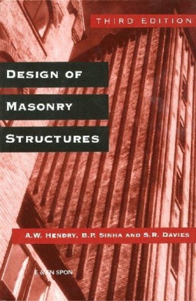 DESIGN OFMASONRY STRUCTURESThird edition of Load Bearing Brickwork DesignA.W.Hendry, B.Sc., Ph.D., D.Sc, F.I.C.E., F.I. St...