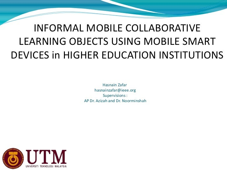 INFORMAL MOBILE COLLABORATIVE LEARNING OBJECTS USING MOBILE SMARTDEVICES in HIGHER EDUCATION INSTITUTIONS                 ...
