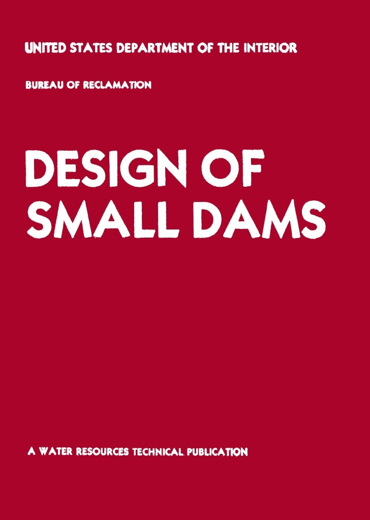 UNITED STATES DEPARTMENT OF THE INTERIOR             BUREAU OF RECLAMATION DESIGN OFSMALL DAMS A Water Resources Technical...