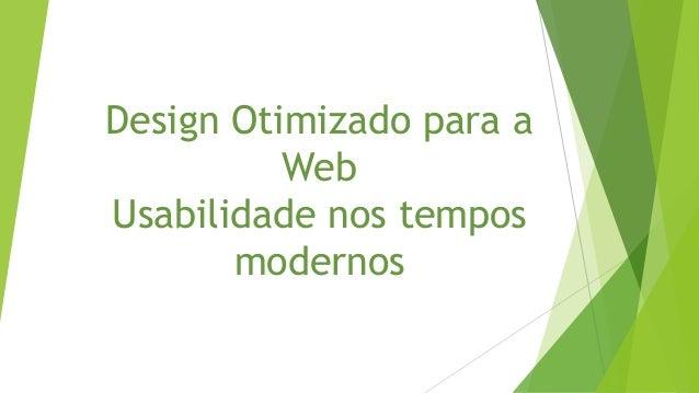 Design Otimizado para a Web Usabilidade nos tempos modernos