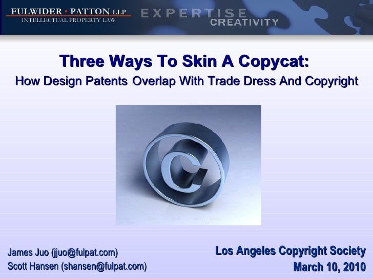 Three Ways To Skin A Copycat:  How Design Patents   Overlap With Trade Dress And Copyright Los Angeles Copyright Society M...
