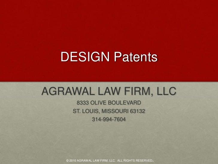 DESIGN Patents<br />AGRAWAL LAW FIRM, LLC<br />8333 OLIVE BOULEVARD<br />ST. LOUIS, MISSOURI 63132<br />314-994-7604<br />...