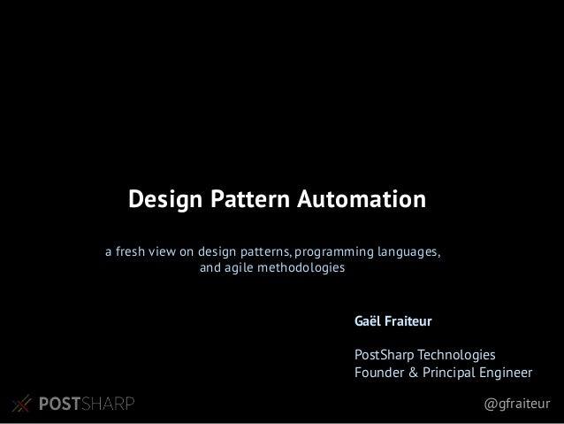 @gfraiteur a fresh view on design patterns, programming languages, and agile methodologies Design Pattern Automation Gaël ...