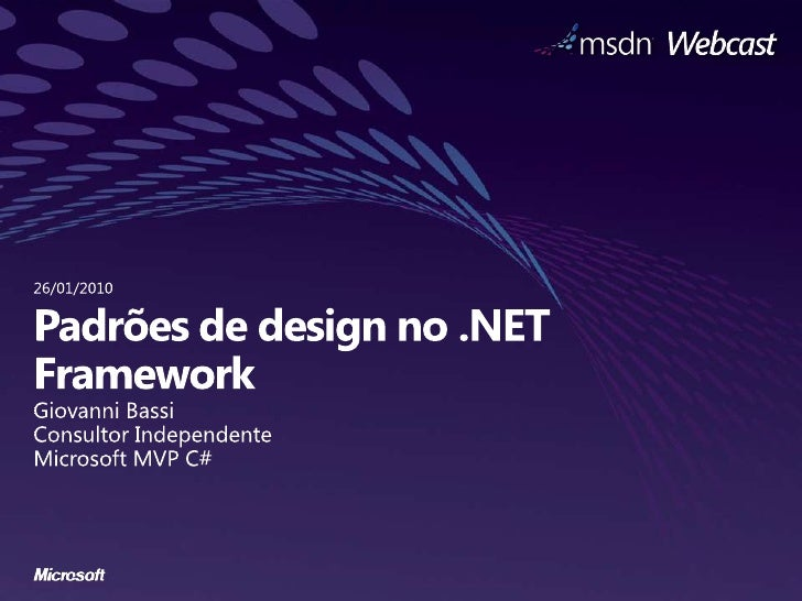Padrões de design no .NET Framework<br />Giovanni Bassi<br />ConsultorIndependente<br />Microsoft MVP C#<br />26/01/2010<b...