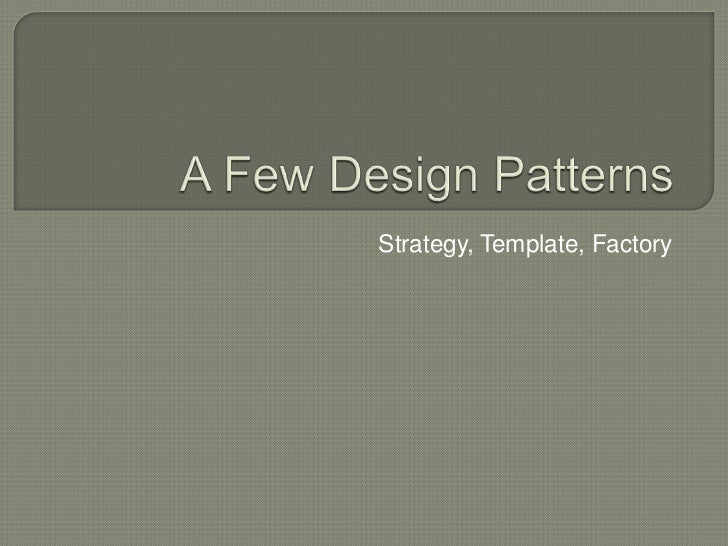 A Few Design Patterns<br />Strategy, Template, Factory<br />