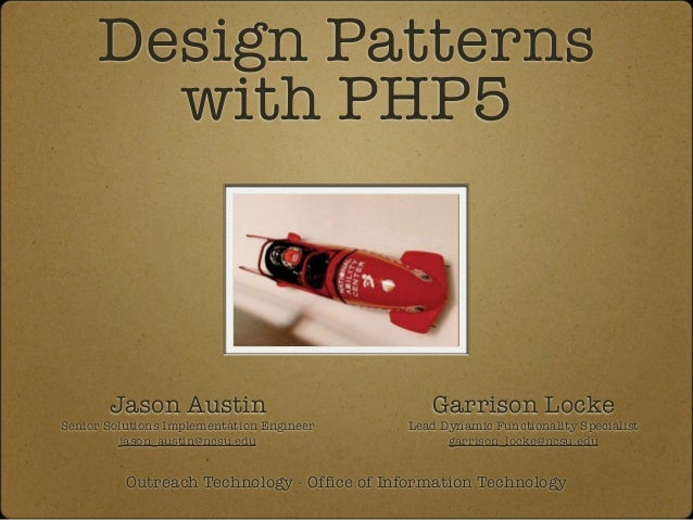 Design Patternswith PHP5Outreach Technology - Office of Information TechnologyJason AustinSenior Solutions Implementation ...
