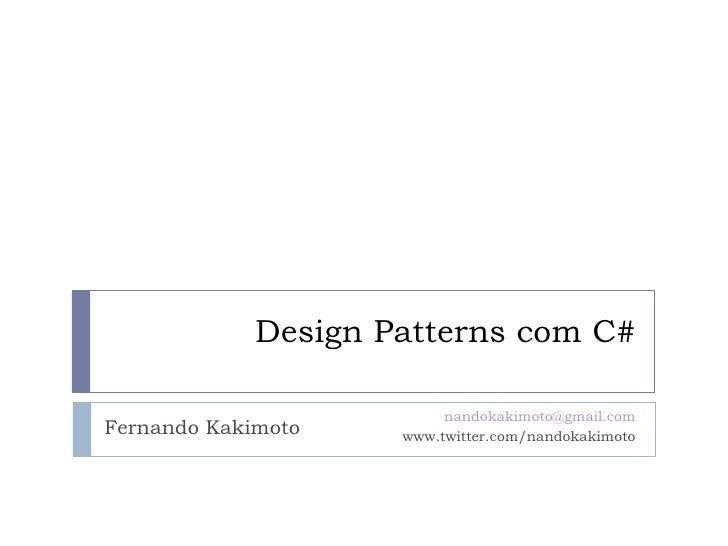 Design Patterns com C# Fernando Kakimoto [email_address] www.twitter.com/nandokakimoto