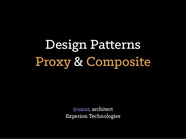 Design Patterns Proxy & Composite @sarat, architect Experion Technologies