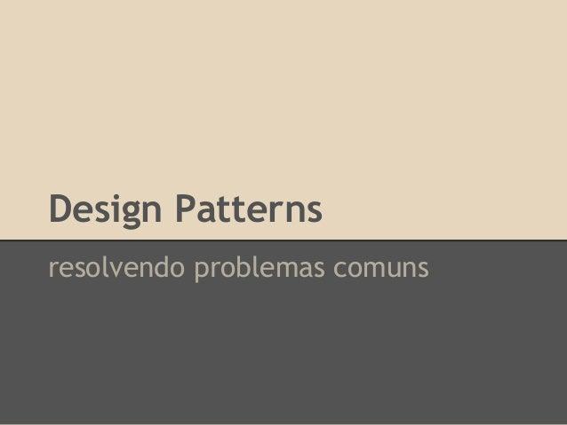 Design Patterns resolvendo problemas comuns