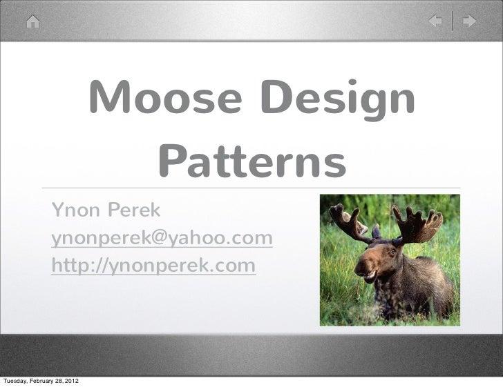Moose Design                               Patterns                Ynon Perek                ynonperek@yahoo.com          ...
