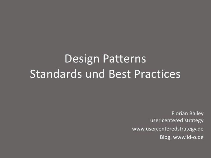 Design PatternsStandards und Best Practices<br />Florian Baileyusercenteredstrategy<br />www.usercenteredstrategy.de<br />...