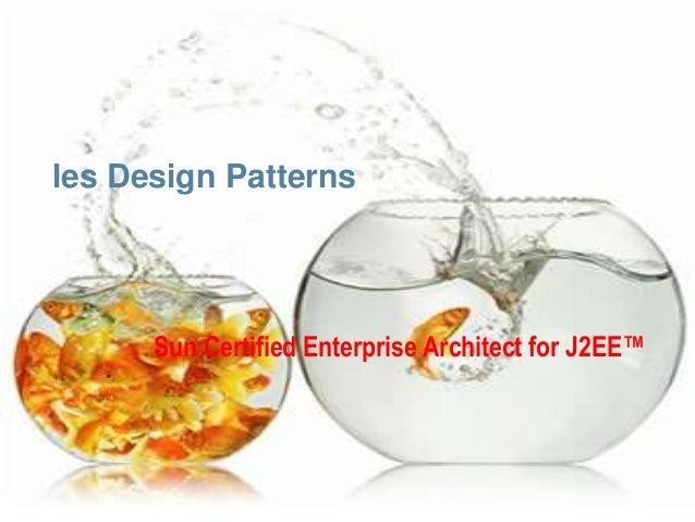 les Design Patterns      Sun Certified Enterprise Architect for J2EE™                                                 1
