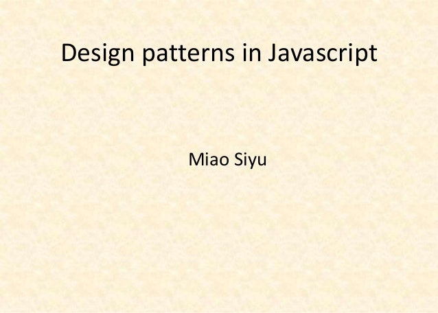 Design patterns in Javascript           Miao Siyu
