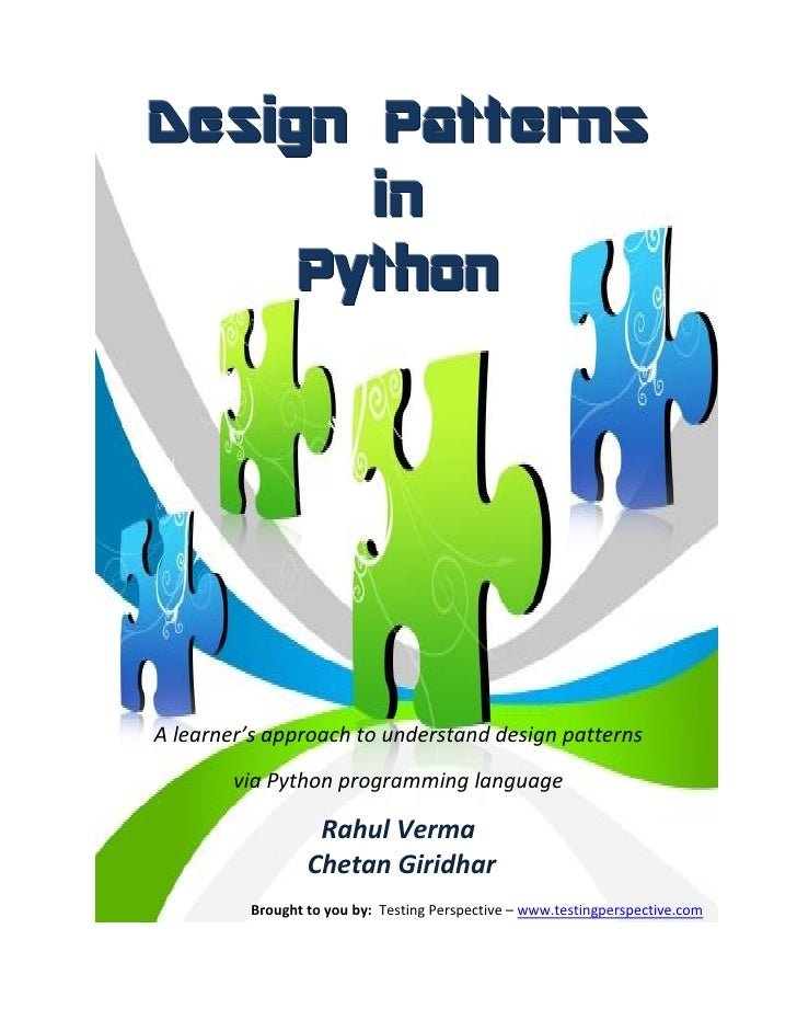 A learner's approach to understand design patterns        via Python programming language                  Rahul Verma    ...