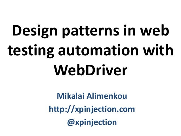 Design patterns in web testing automation with WebDriver Mikalai Alimenkou http://xpinjection.com @xpinjection