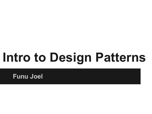 Intro to Design Patterns Funu Joel