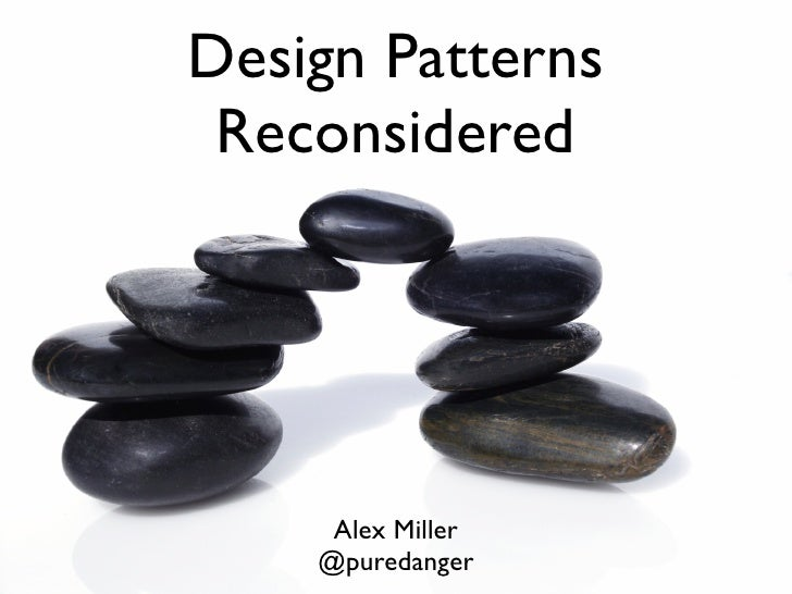 Design Patterns  Reconsidered          Alex Miller     @puredanger